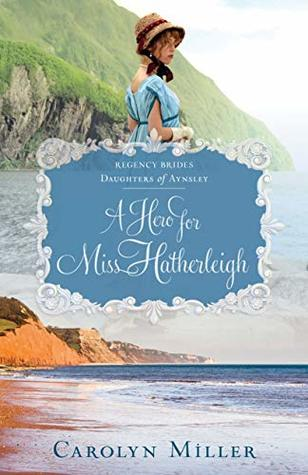 A Hero for Miss Hatherleigh by Carolyn Miller