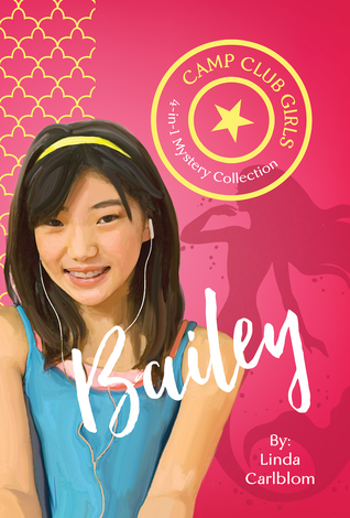 Camp Club Girls: Bailey by Linda Carlblom
