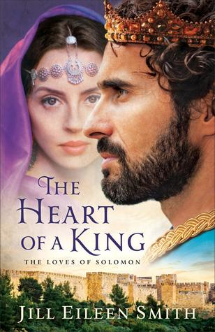 The Heart of a King (The Loves of King Solomon #1-4) by Jill Eileen Smith