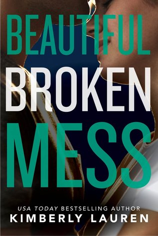 Beautiful Broken Mess by Kimberly Lauren