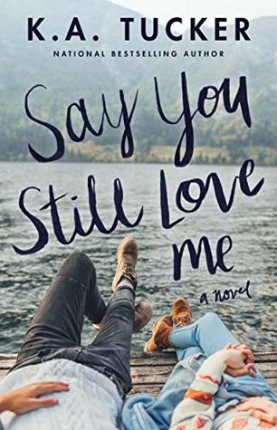 Say You Still Love Me by K.A. Tucker