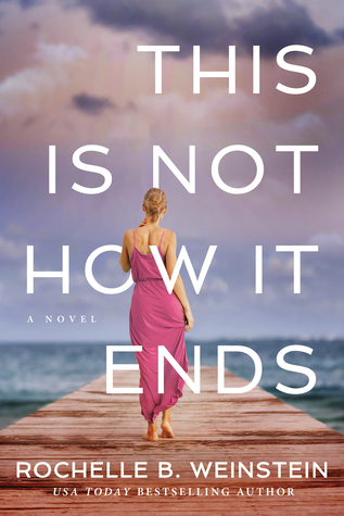 This is Not How it Ends by Rochelle B. Weinstein