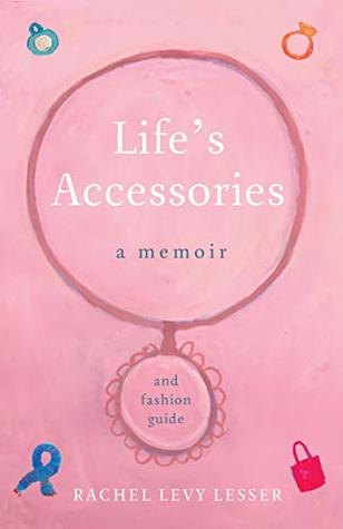 Life's Accessories: A Memoir (and Fashion Guide) by Rachel Levy Lesser