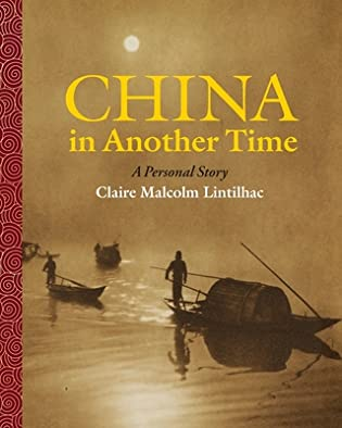China In Another Time: A Personal Story by Claire Malcolm Lintilhac