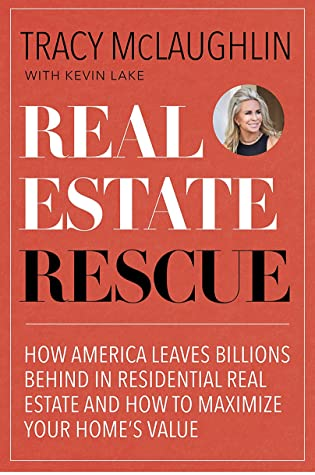 Real Estate Rescue: How America Leaves Billions Behind in Residential Real Estate and How to Maximize Your Home's Value by Tracy Mclaughlin, Kevin Lake